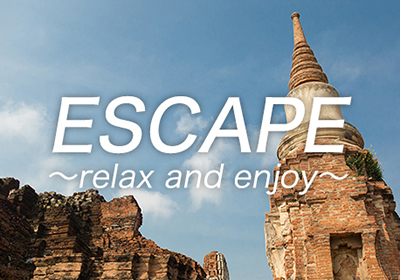 ESCAPE ~relax and enjoy~